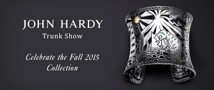 John Hardy Trunk Show 2015 Your Destination September 26